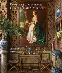 Christopher Payne - Paris, la quintessence du meuble au XIXe siècle.
