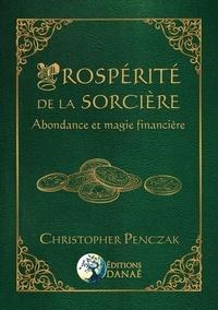 Christopher Penczak - Prospérité de la sorcière - Abondance et magie financière.
