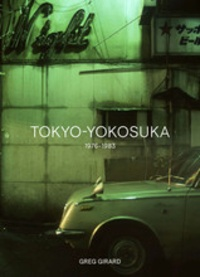 Christopher Philips - Greg Girard - Tokyo-Yokosuka 1976-1983.