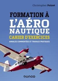Christopher Poizot - Formation à l'aéronautique - Cahier d'exercices - Annales commentées et travaux pratiques.