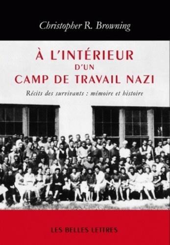 Christopher R. Browning - A l'intérieur d'un camp de travail nazi - Récits de survivants : mémoire et histoire.