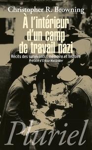 Christopher R. Browning - A l'intérieur d'un camp de travail nazi - Récits des survivants : mémoire et histoire.