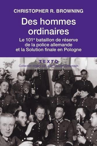 Christopher R. Browning - Des hommes ordinaires - Le 101e bataillon de réserve de la police allemande et la Solution finale en Pologne.