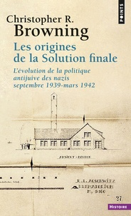 Christopher R. Browning - Les origines de la solution finale - L'évolution de la politique antijuive des nazis septembre 1939-mars 1942.