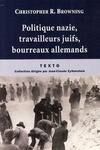 Christopher R. Browning - Politique nazie, travailleurs juifs, bourreaux allemands.