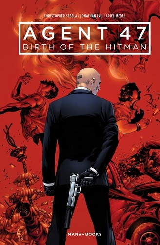 Christopher Sebela et Jonathan Lau - Agent 47 : Birth of the Hitman.