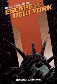 Christopher Sebela et Maxim Simic - Escape from New York Tome 3 : Bienvenue à New York.