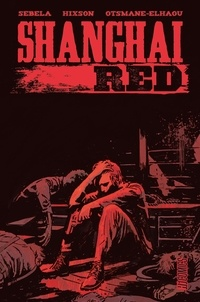 Christopher Sebela et Joshua Hixson - Shanghai Red.