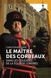 Christopher Skaife - Le maître des corbeaux - Dans les coulisses de la Tour de Londres.