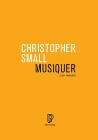 Christopher Small - Musiquer - Le sens de l'expérience musicale.