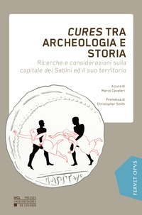 Christopher Smith et Marco Cavalieri - Cures tra archeologia e storia - Ricerche e considerazioni sulla capitale dei Sabini ed il suo territorio.