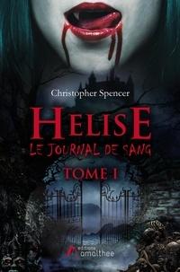 Christopher Spencer - Helise, le journal de sang Tome 1 : .