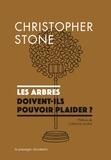 Christopher Stone - Les arbres doivent-ils pouvoir plaider ?.