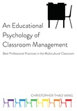 Christopher thao Vang - An Educational Psychology of Classroom Management - Best Professional Practices in the Multicultural Classroom.