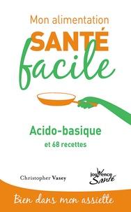 Christopher Vasey - Acido basique - Et 68 recettes.