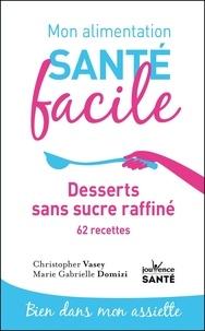 Christopher Vasey et Marie Gabrielle Domizi - Desserts sans sucre raffiné - 62 recettes.