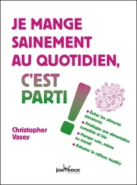 Christopher Vasey - Je mange sainement au quotidien, c'est parti !.