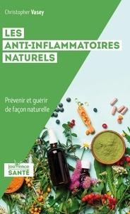 Christopher Vasey - Les anti-inflammatoires naturels - Prévenir et guérir de façon naturelle.