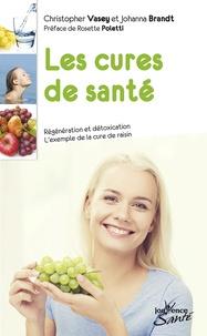 Christopher Vasey et Johanna Brandt - Les cures de santé - Régénération et détoxication - L'exemple de la cure de raisin.