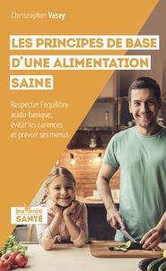 Téléchargements de livres électroniques gratuits Les principes de base d'une alimentation saine  - Respecter l'équilibre acido-basique, éviter les carences et prévoir des menus in French
