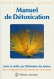 Christopher Vasey - MANUEL DE DETOXICATION. - Santé et vitalité par l'élimination des toxines.