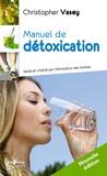 Christopher Vasey - Manuel de détoxication - Santé et vitalité par l'élimination des toxines.