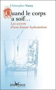 Christopher Vasey - Quand le corps a soif... - Les secrets d'une bonne hydratation.