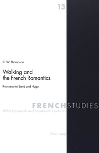 Christopher w. Thompson - Walking and the French Romantics - Rousseau to Sand and Hugo.