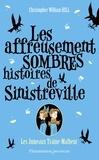 Christopher William Hill - Les affreusement sombres histoires de Sinistreville Tome 2 : Les jumeaux Traîne-Malheur.