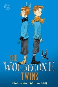 Christopher William Hill - The Woebegone Twins - Book 2.