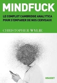 Christopher Wylie - Mindfuck - Le complot Cambridge Analytica pour s'emparer de nos cerveaux.