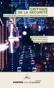 Christos Boukalas et Mark Neocleous - Critique  de la sécurité - Accumulation capitaliste et pacification sociale.