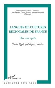 Chrístos Claíris et Denis Costaouec - Langues et cultures régionales de France, dix ans après - Cadre légal, politiques, médias.