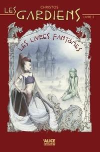 Christos - Les gardiens Tome 3 : Les livres fantômes.