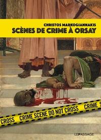 Christos Markogiannakis - Scènes de crime à Orsay - Une enquête criminartistique.