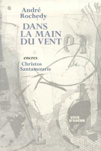 Christos Santamouris et André Rochedy - Dans la main du vent. suivi de L'ange, la nuit.