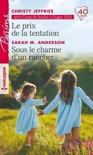 Christy Jeffries et Sarah M. Anderson - Le prix de la tentation - Sous le charme d'un rancher.