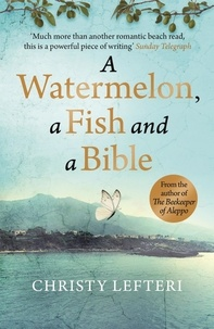 Christy Lefteri - A Watermelon, A Fish and A Bible.