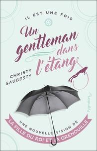 Christy Saubesty - Un gentleman dans l'étang - Une autre vision de La Fille du roi et la grenouille.