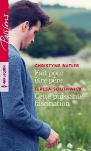 Christyne Butler et Teresa Southwick - Fait pour être père - Cette puissante fascination.