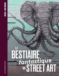 Chrixcel et  Codex Urbanus - Le Bestiaire fantastique du street art.