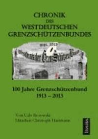 Chronik des Westdeutschen Grenzschützenbundes - 100 Jahre Grenzschützen 1913-2013.