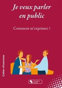 Chronique sociale - Je veux parler en public - Comment m'exprimer ?.
