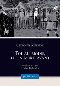 Chrònis Mìssios et Michel Volkovitch - Toi au moins, tu es mort avant - la collection Grèce est proposée par Michel Volkovitch.