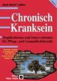Chronisch Kranksein - Implikationen und Interventionen für Pflege- und Gesundheitsberufe.
