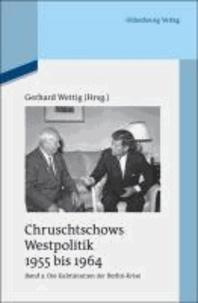 Chruschtschows Westpolitik 1955 bis 1964. Bd. 3 - Kulmination der Berlin-Krise (Herbst 1960 bis Herbst 1962).