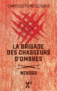 Chrysostome Gourio - La brigade des chasseurs d'ombres - Wendigo.