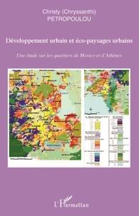 Chryssanthi Petropoulou - Développement urbain et éco-paysages urbains - Une étude sur les quartiers de Mexico et d'Athènes.