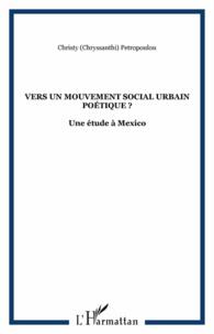 Chryssanthi Petropoulou - Vers un mouvement social urbain poétique ? - Une étude à México.
