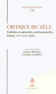 Chrystel Bernat et Frédéric Gabriel - Critique du zèle - Fidélités et radicalités confessionnelles, France, XVIe-XVIIIe siècle.
